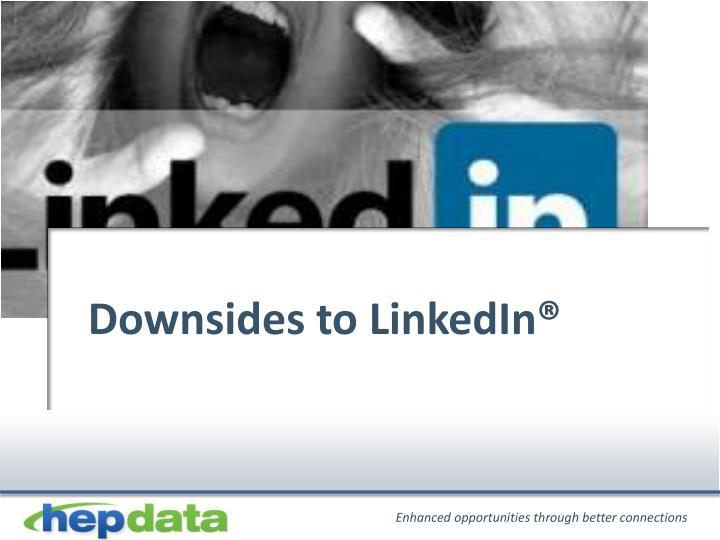 Downsides to LinkedIn®
