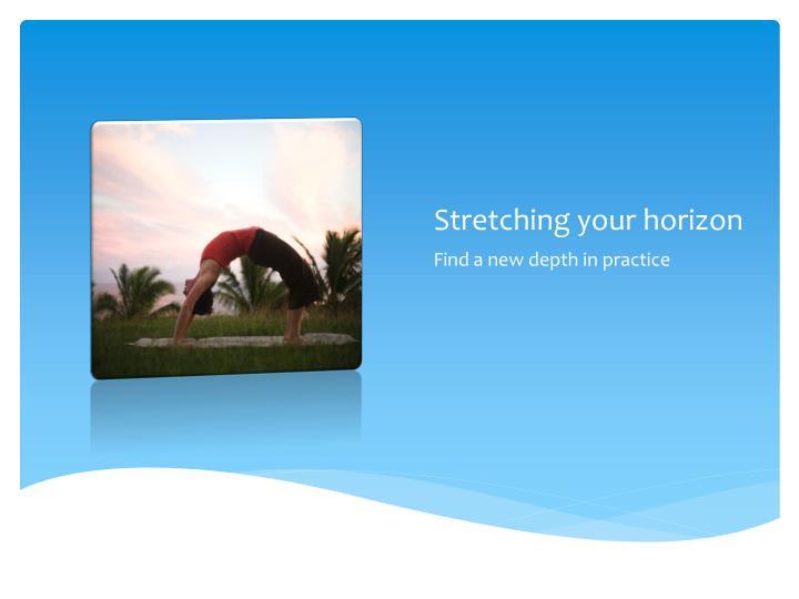 Stretching your horizon