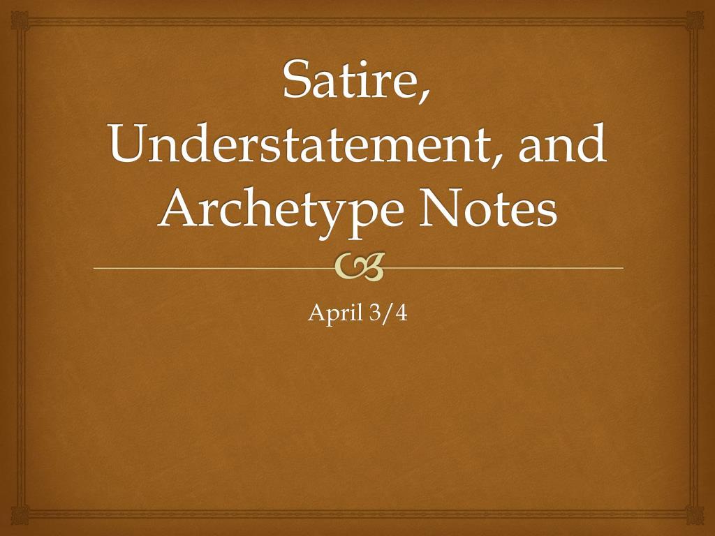 Ppt Satire Understatement And Archetype Notes Powerpoint