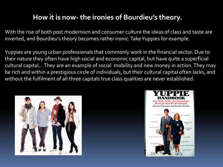 How it is now- the ironies of Bourdieu's theory.