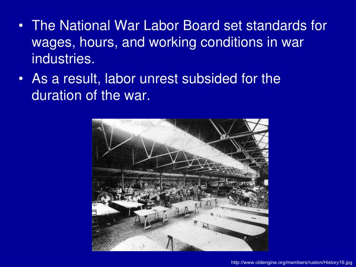 The National War Labor Board set standards for wages, hours, and working conditions in war industries.