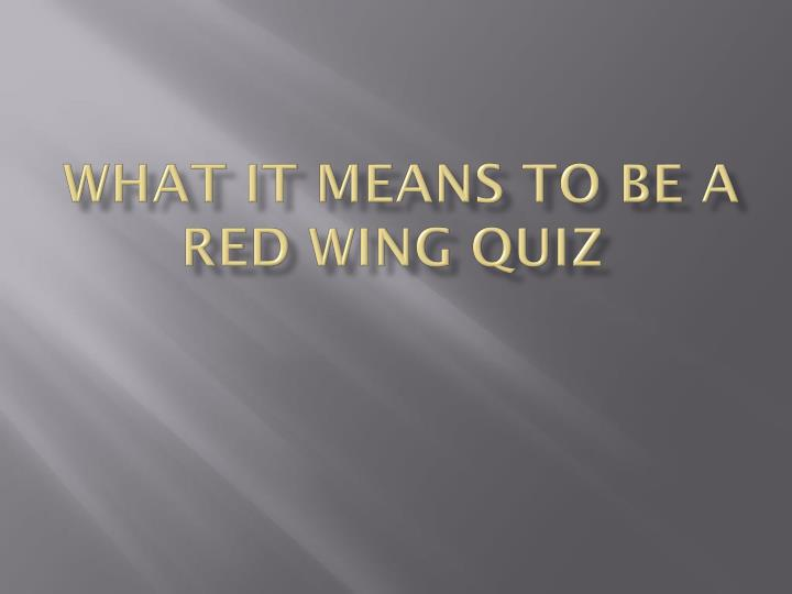 What it means to be a red wing quiz