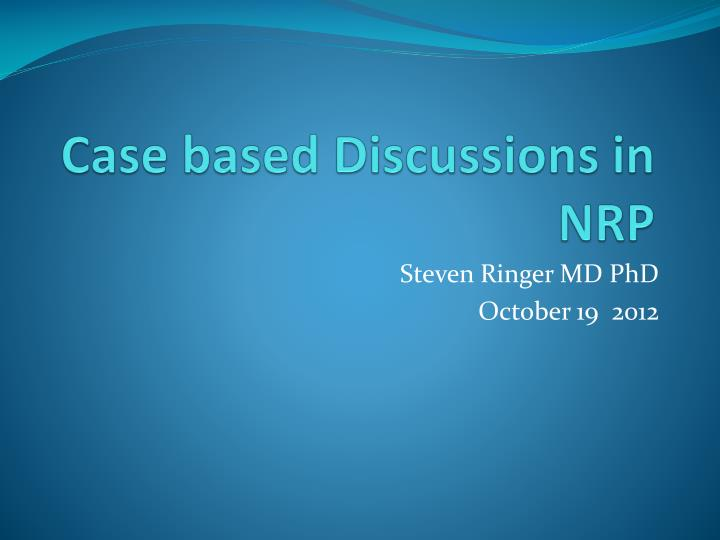 case based discussions in nrp n.