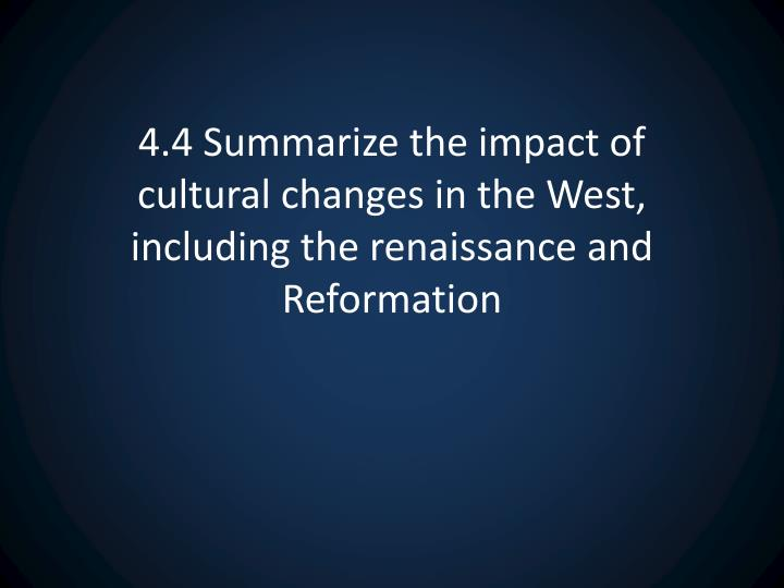 4.4 Summarize the impact of cultural changes in the West, including the renaissance and Reformation