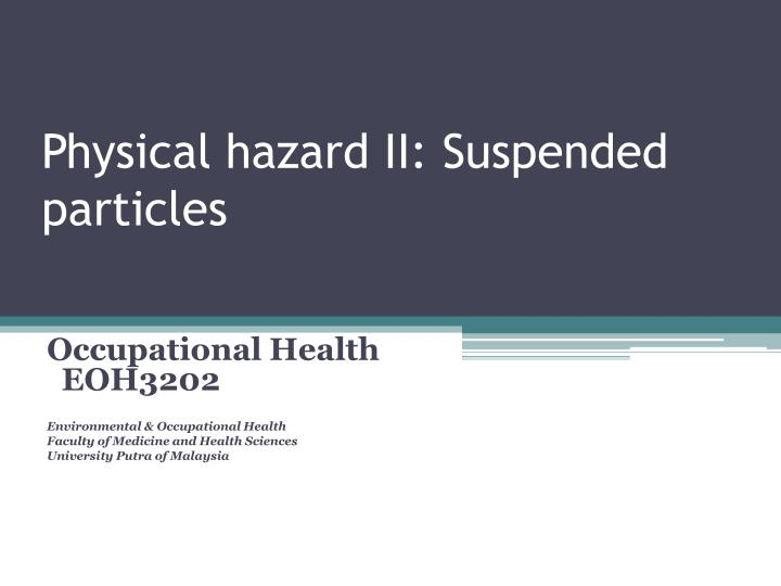 physical hazard ii suspended particles n.