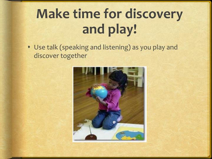 Make time for discovery and play!