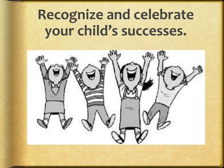 Recognize and celebrate your child's successes.