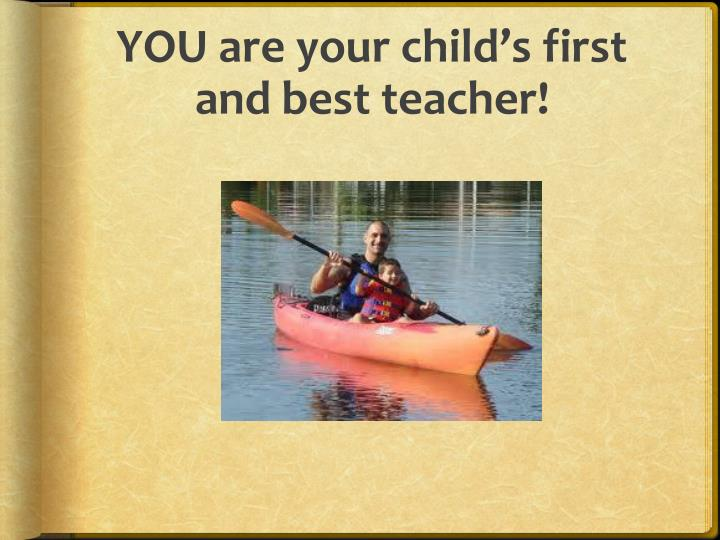 YOU are your child's first and best teacher!