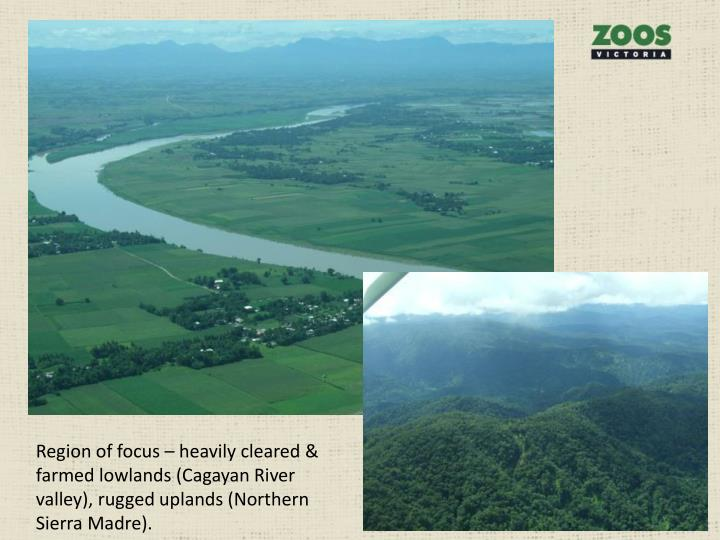 Region of focus – heavily cleared & farmed lowlands (Cagayan River valley), rugged uplands (Northern Sierra Madre).