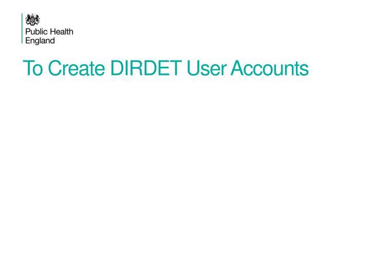 To Create DIRDET User Accounts