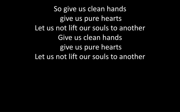 So give us clean hands