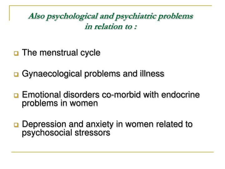 Also psychological and psychiatric problems
