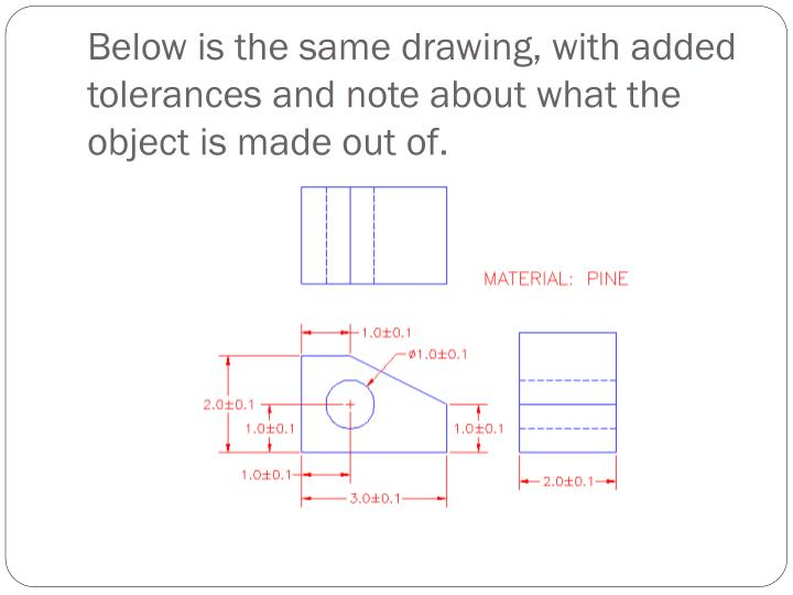 Below is the same drawing, with added tolerances and note about what the object is made out of.