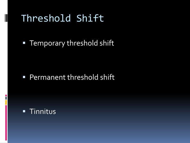 Threshold Shift