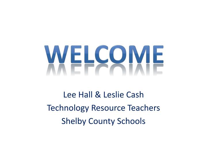 lee hall leslie cash technology resource teachers shelby county schools n.