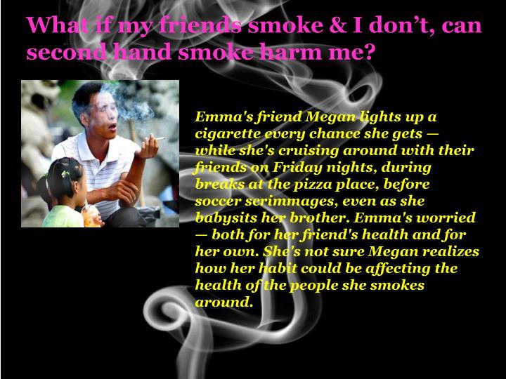 What if my friends smoke & I don't, can second hand smoke harm me?