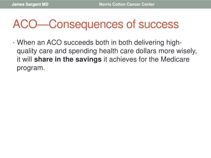 ACO—Consequences of success