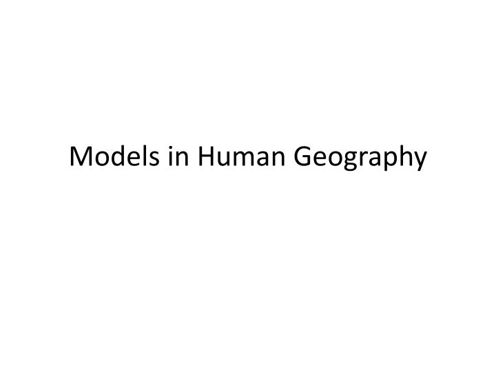 Models in human geography