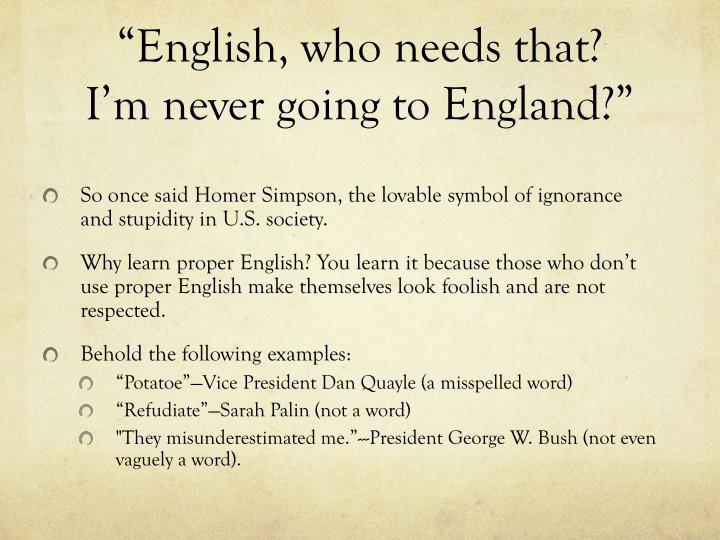 """English, who needs that? I'm never going to England?"""
