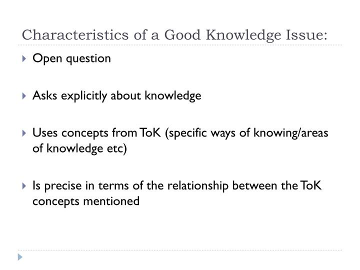 tok knowledge issue culture There is an interesting link between culture, indigenous knowledge and religious knowledge systems for example, in muslim culture the tradition of zakat or 'the culture that the ib promotes, with the learner profile, cas, ee and tok are important precisely because they tell an educational story about.