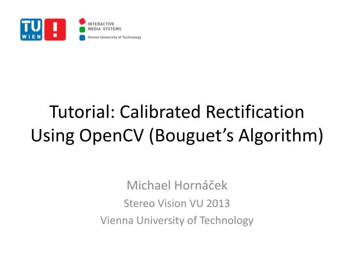 PPT - Tutorial: Calibrated Rectification Using OpenCV ( Bouguet 's