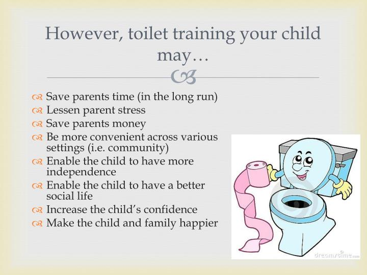 However toilet training your child may