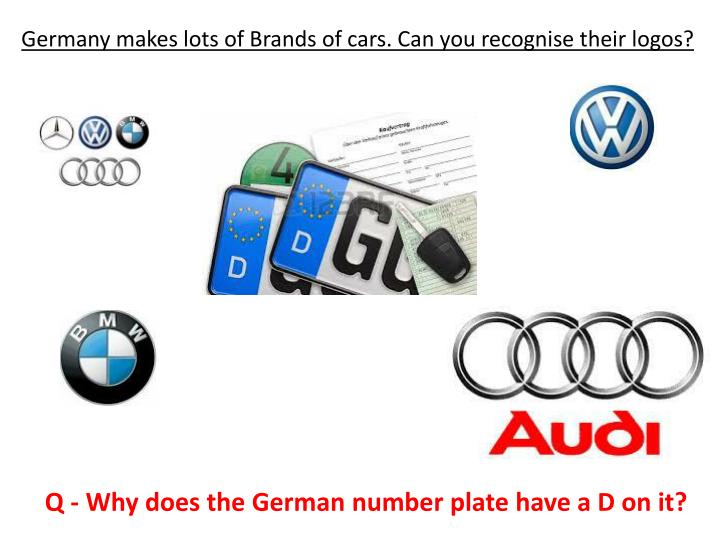 Germany makes lots of Brands of cars. Can you