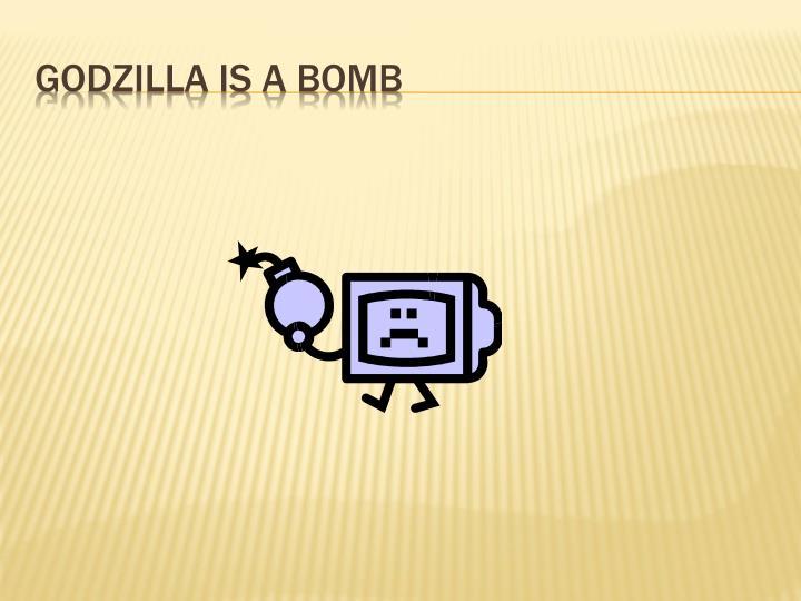 Godzilla is a bomb