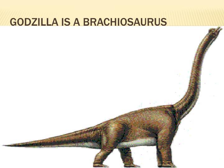 Godzilla is a brachiosaurus