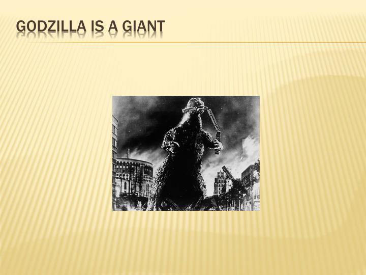 Godzilla is a giant