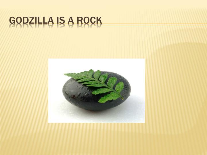 Godzilla is a rock
