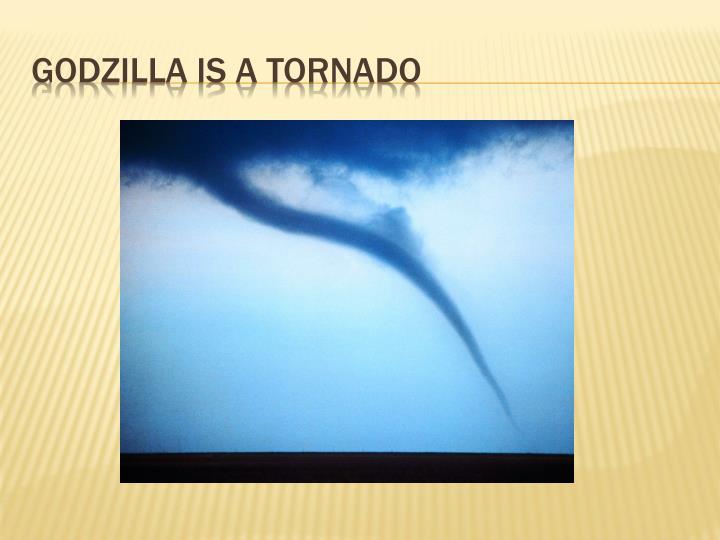 Godzilla is a tornado