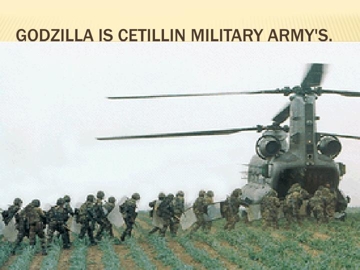 Godzilla is cetillin military army's.