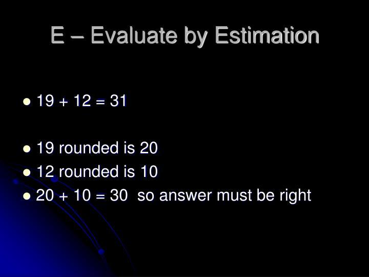 E – Evaluate by Estimation