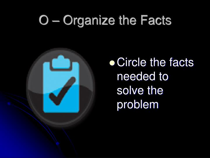 O – Organize the Facts
