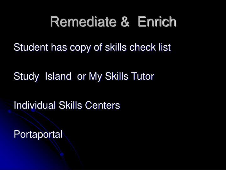 Remediate &  Enrich