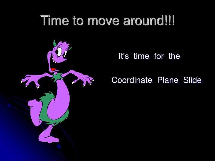 Time to move around!!!
