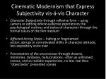 cinematic modernism that express subjectivity vis v s character