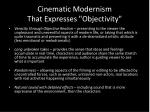 cinematic modernism that expresses objectivity