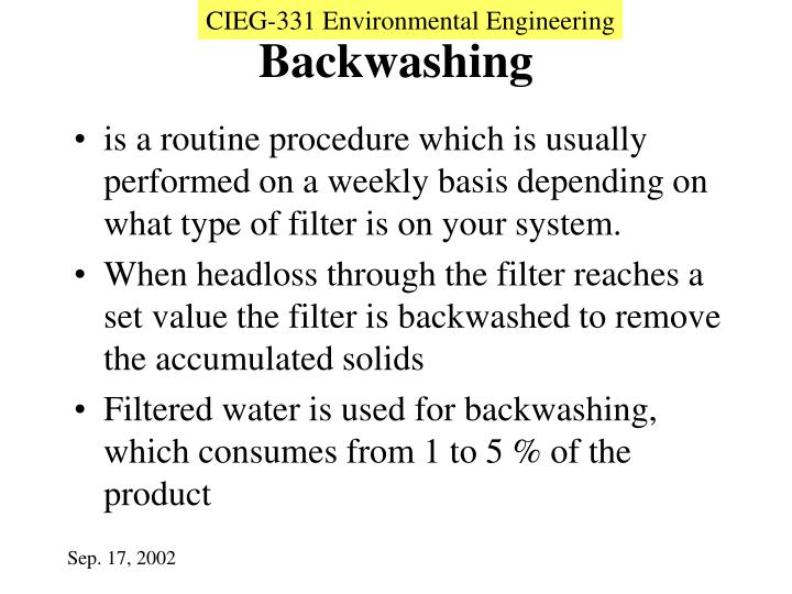 is a routine procedure which is usually performed on a weekly basis depending on what type of filter is on your system.