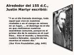 alrededor del 155 d c justin martyr escribi