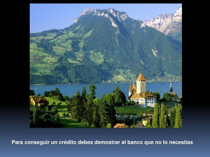 Para conseguir un crédito debes demostrar al banco que no lo necesitas