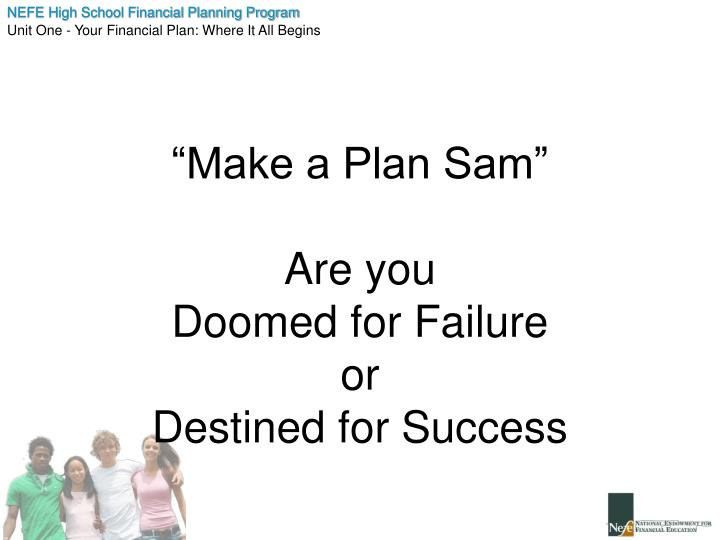 Make a plan sam are you doomed for failure or destined for success
