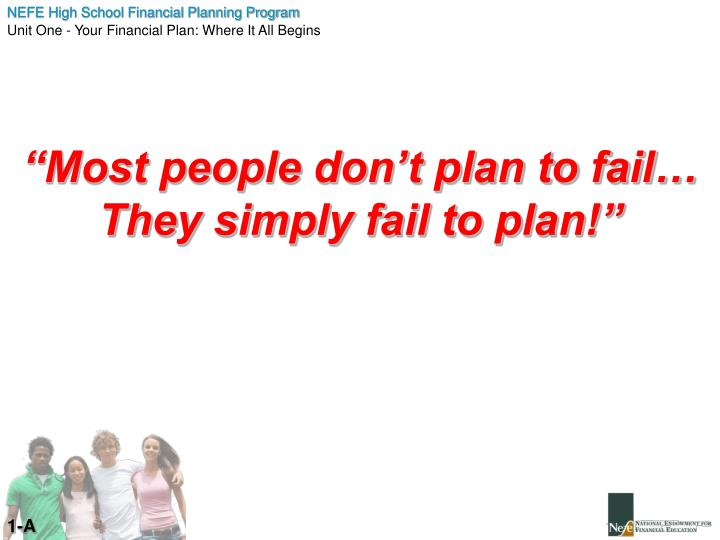 """Most people don't plan to fail…"