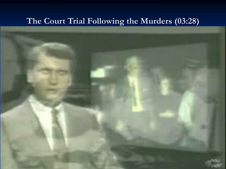 The Court Trial Following the Murders (03:28)