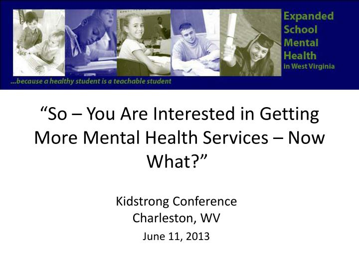 so you are interested in getting more mental health services now what n.