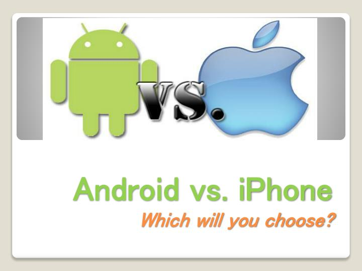 android vs iphone which will you choose n.