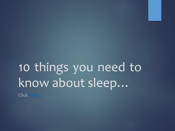 10 things you need to know about sleep…