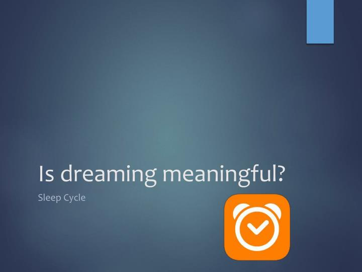 Is dreaming meaningful?