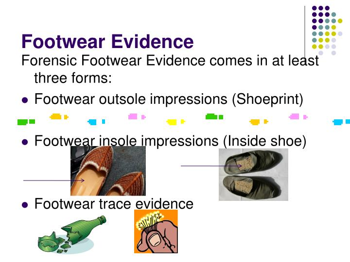 shoeprint evidence If a footprint is the primary evidence against you in a criminal case, it is highly recommended that you contact a criminal defense attorney because footprint evidence can usually be rebutted only an attorney will be able to explain the relevant issues and help in your defense.